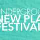 Underground New Play Festival Submission Deadline EXTENSION